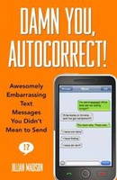 Damn You, Autocorrect!: Awesomely Embarrassing Tex