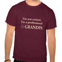Im Not Retired, Im A Professional Grandpa..