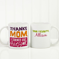 Personalized Coffee Mug - Thanks Mom, I Turned..