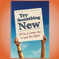 Try Something New: 100 Ways To Spend Time Together
